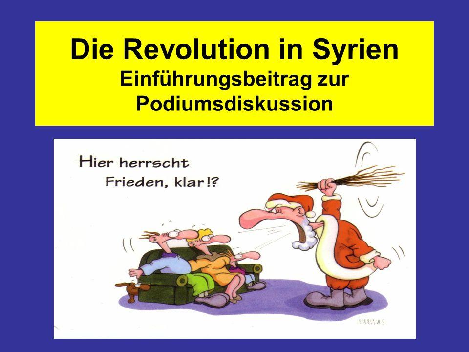 Die Revolution in Syrien Einführungsbeitrag zur Podiumsdiskussion