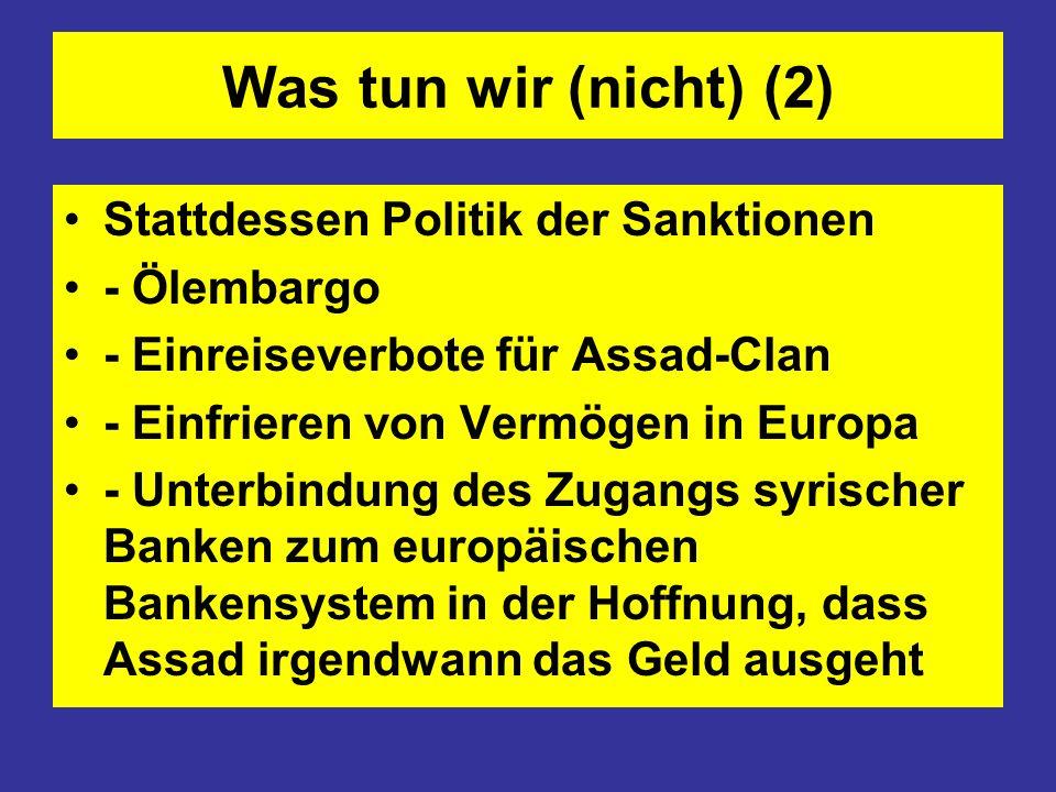 Was tun wir (nicht) (2) Stattdessen Politik der Sanktionen - Ölembargo