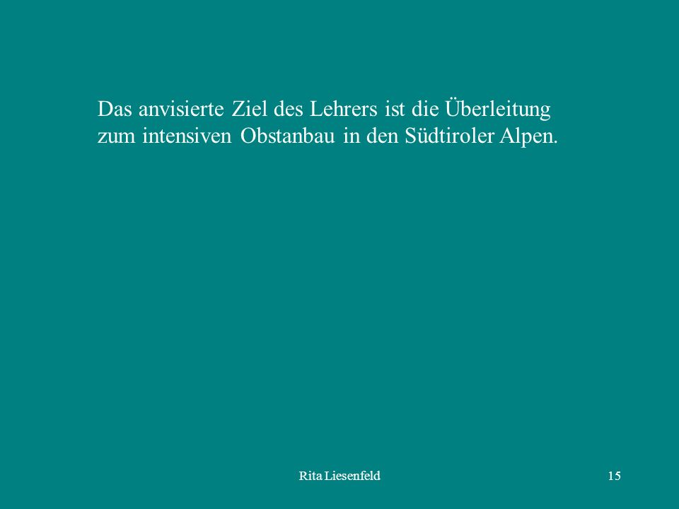 Das anvisierte Ziel des Lehrers ist die Überleitung zum intensiven Obstanbau in den Südtiroler Alpen.