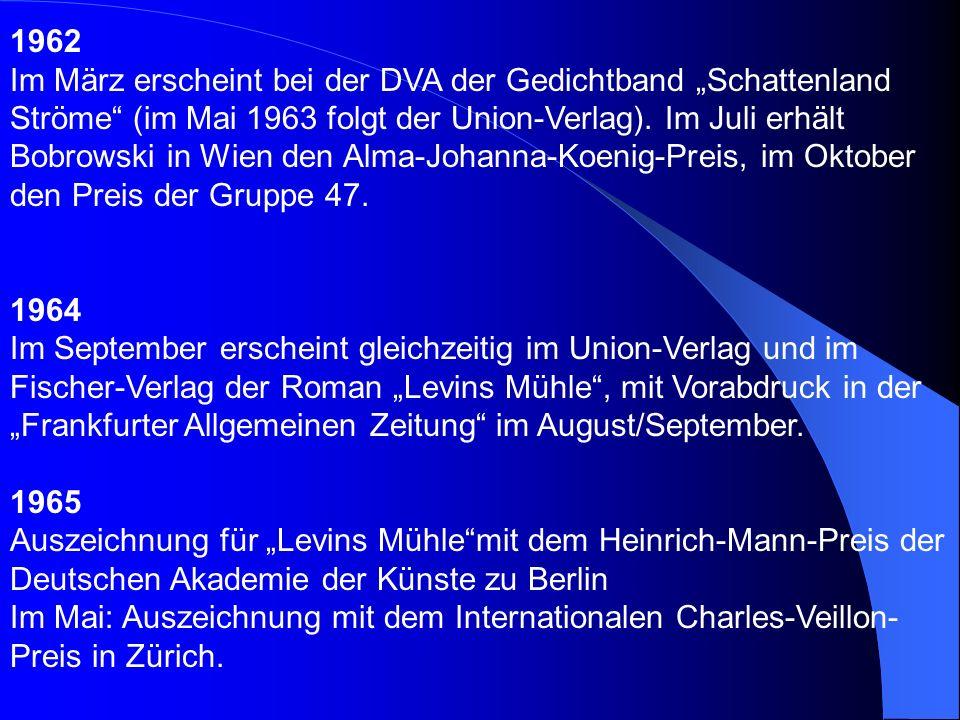 """1962 Im März erscheint bei der DVA der Gedichtband """"Schattenland Ströme (im Mai 1963 folgt der Union-Verlag). Im Juli erhält Bobrowski in Wien den Alma-Johanna-Koenig-Preis, im Oktober den Preis der Gruppe 47."""