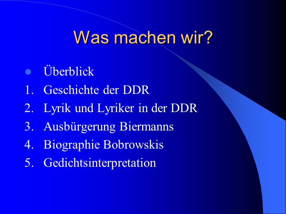 Was machen wir Überblick 1. Geschichte der DDR