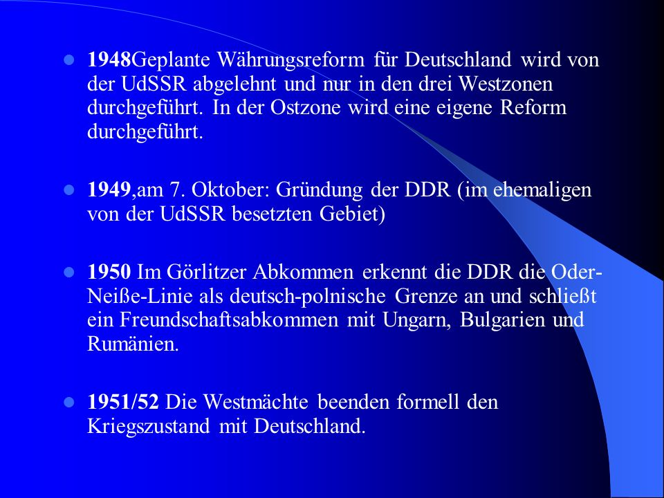1948Geplante Währungsreform für Deutschland wird von der UdSSR abgelehnt und nur in den drei Westzonen durchgeführt. In der Ostzone wird eine eigene Reform durchgeführt.