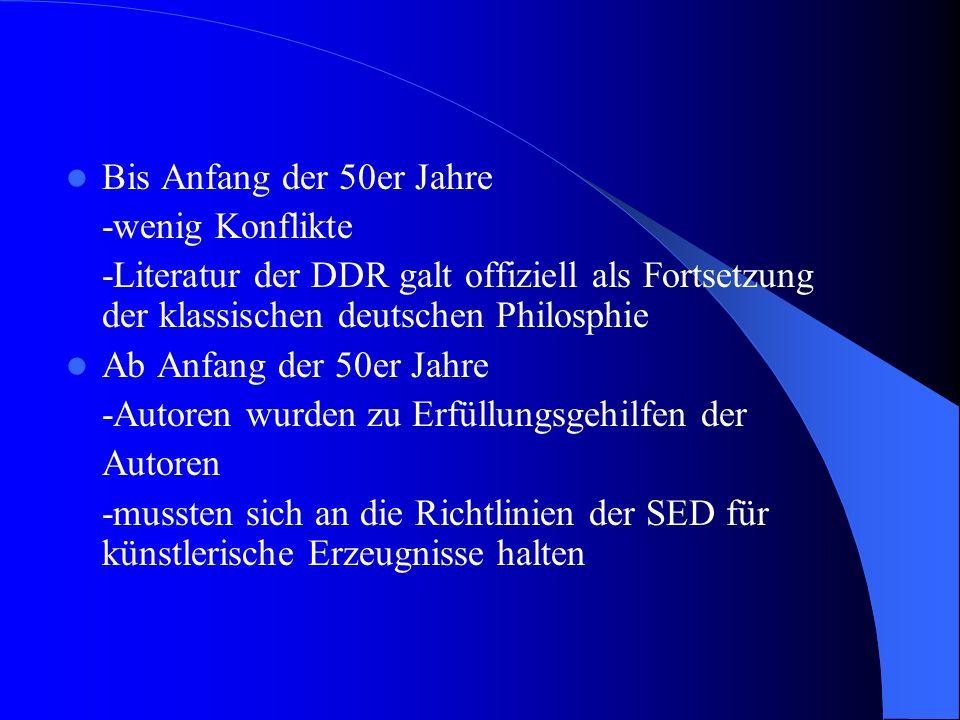 Bis Anfang der 50er Jahre -wenig Konflikte. -Literatur der DDR galt offiziell als Fortsetzung der klassischen deutschen Philosphie.