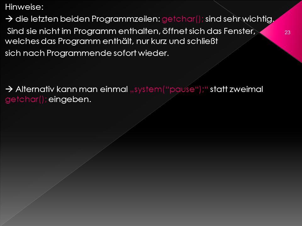 Hinweise:  die letzten beiden Programmzeilen: getchar(); sind sehr wichtig.