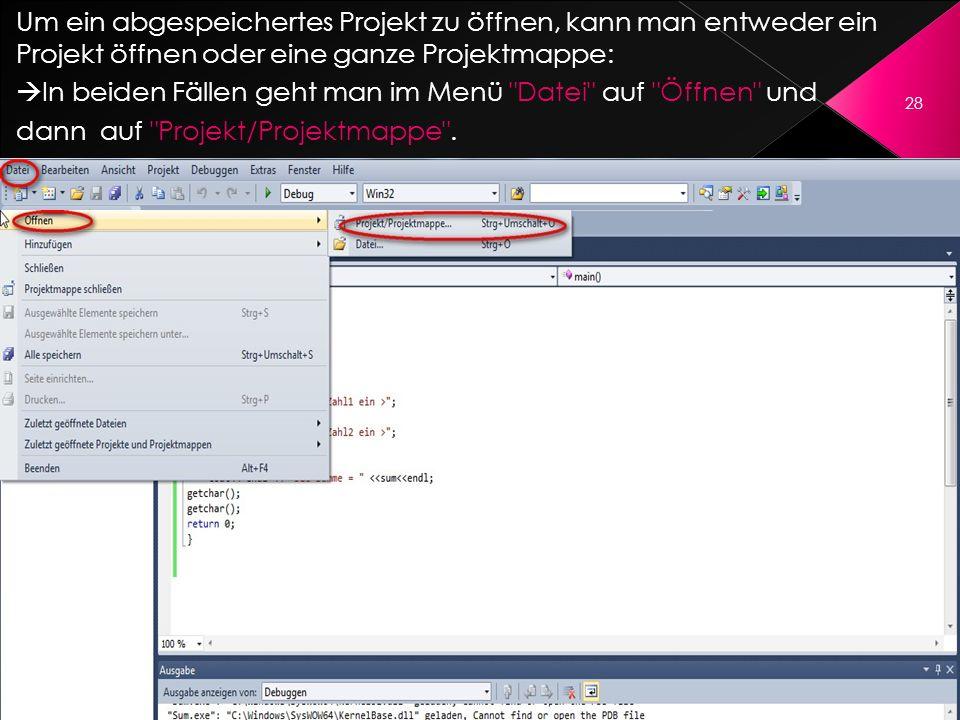 Um ein abgespeichertes Projekt zu öffnen, kann man entweder ein Projekt öffnen oder eine ganze Projektmappe: