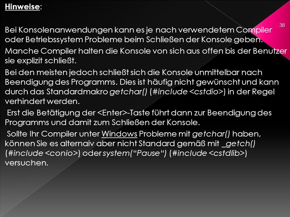 Hinweise: Bei Konsolenanwendungen kann es je nach verwendetem Compiler oder Betriebssystem Probleme beim Schließen der Konsole geben.