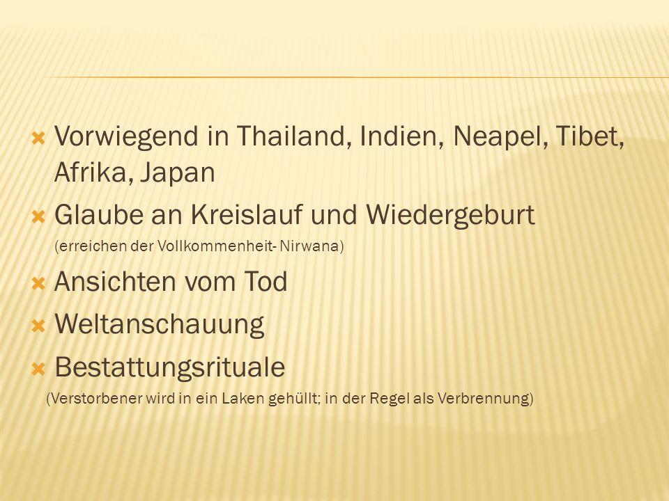 Vorwiegend in Thailand, Indien, Neapel, Tibet, Afrika, Japan