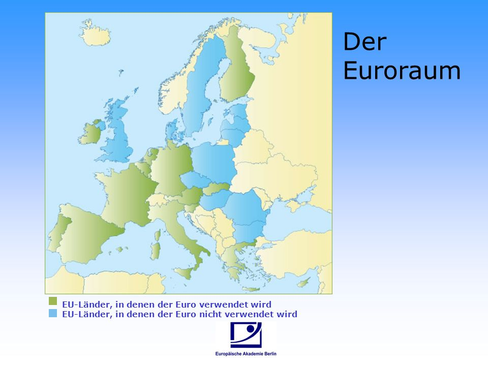 Der Euroraum EU-Länder, in denen der Euro verwendet wird EU-Länder, in denen der Euro nicht verwendet wird.