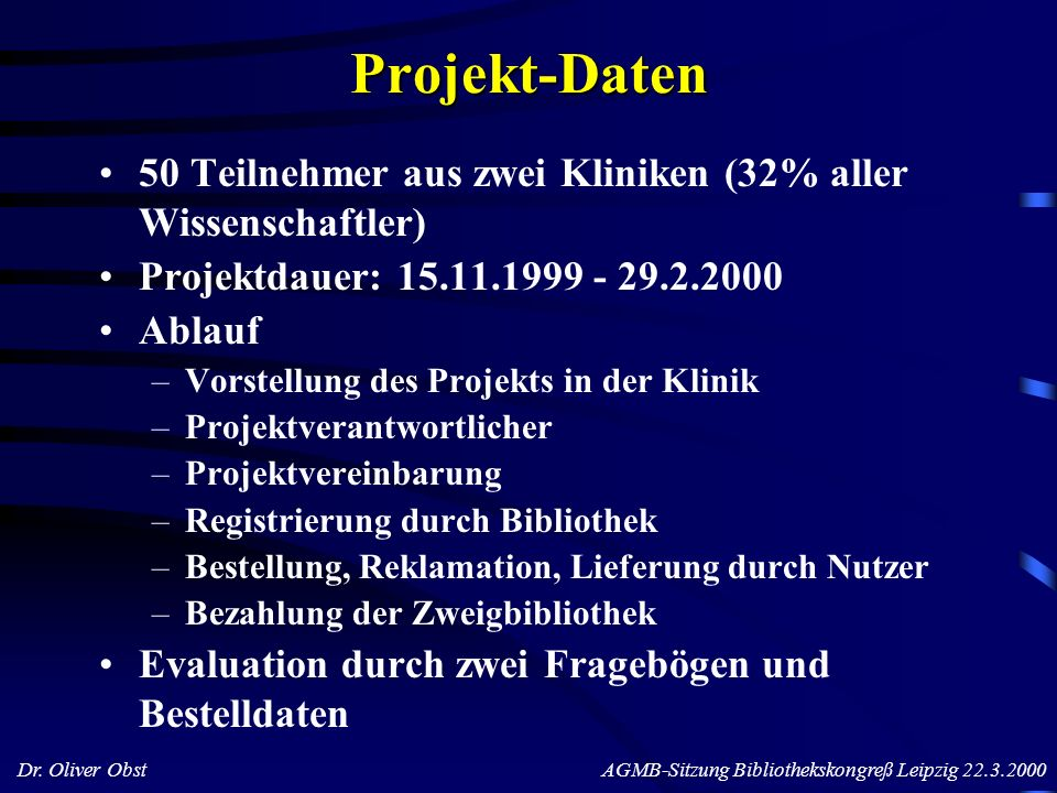 Projekt-Daten 50 Teilnehmer aus zwei Kliniken (32% aller Wissenschaftler) Projektdauer: 15.11.1999 - 29.2.2000.