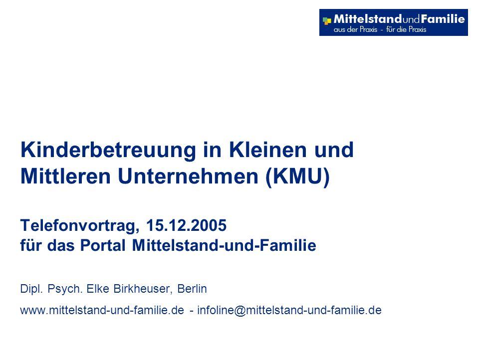 Kinderbetreuung in Kleinen und Mittleren Unternehmen (KMU) Telefonvortrag, 15.12.2005 für das Portal Mittelstand-und-Familie