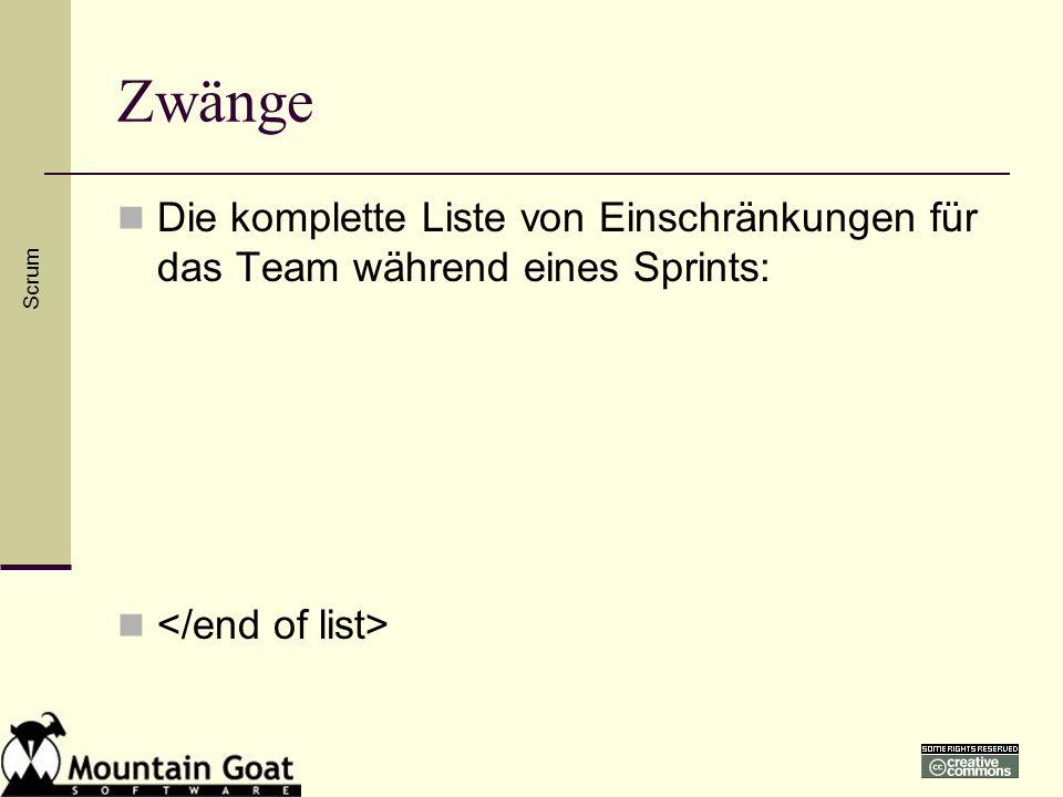 ZwängeDie komplette Liste von Einschränkungen für das Team während eines Sprints: </end of list> Scrum.