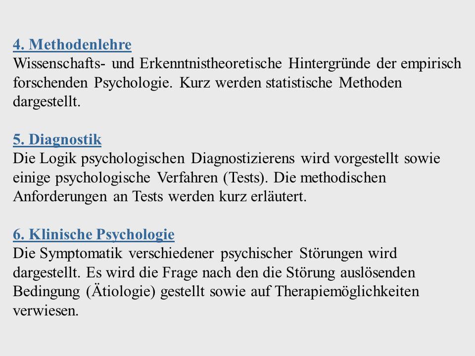 4. Methodenlehre Wissenschafts- und Erkenntnistheoretische Hintergründe der empirisch forschenden Psychologie. Kurz werden statistische Methoden dargestellt.