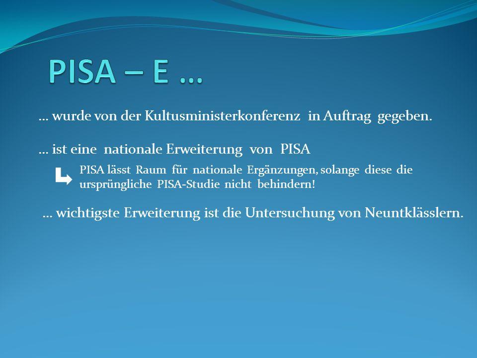 PISA – E … … wurde von der Kultusministerkonferenz in Auftrag gegeben.