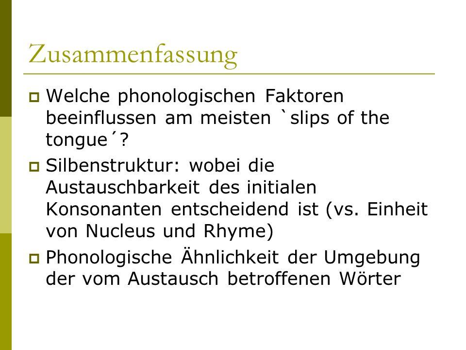 Zusammenfassung Welche phonologischen Faktoren beeinflussen am meisten `slips of the tongue´