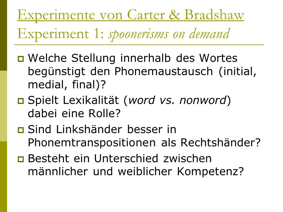 Experimente von Carter & Bradshaw Experiment 1: spoonerisms on demand