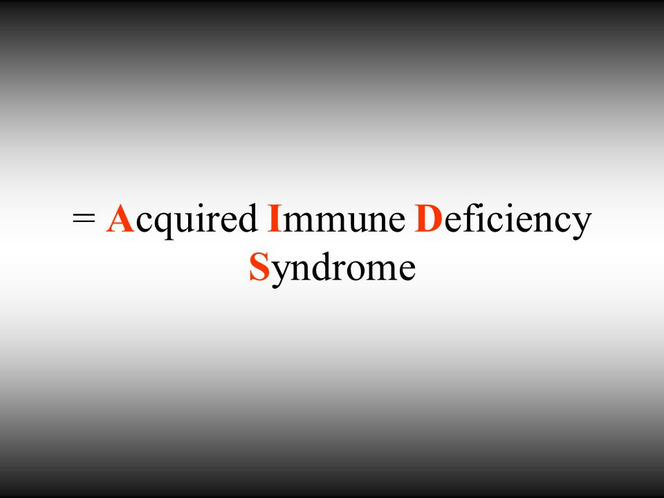 = Acquired Immune Deficiency Syndrome