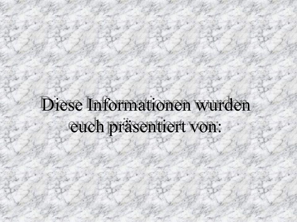 Diese Informationen wurden euch präsentiert von: