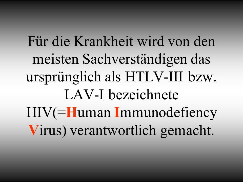 Für die Krankheit wird von den meisten Sachverständigen das ursprünglich als HTLV-III bzw.