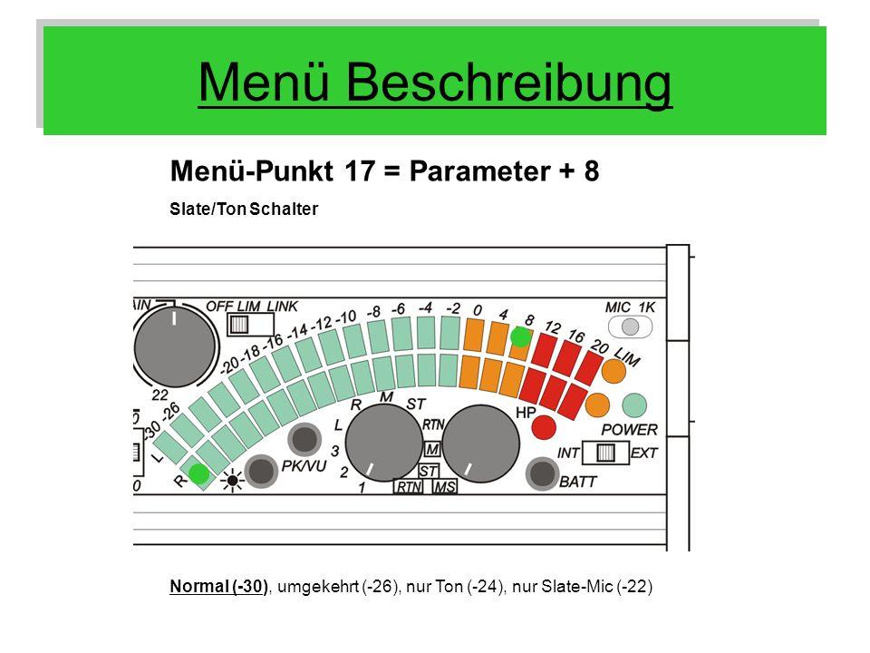 Menü Beschreibung Menü-Punkt 17 = Parameter + 8 Slate/Ton Schalter