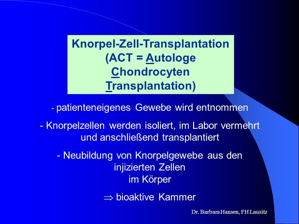 Knorpel-Zell-Transplantation (ACT = Autologe Chondrocyten Transplantation)