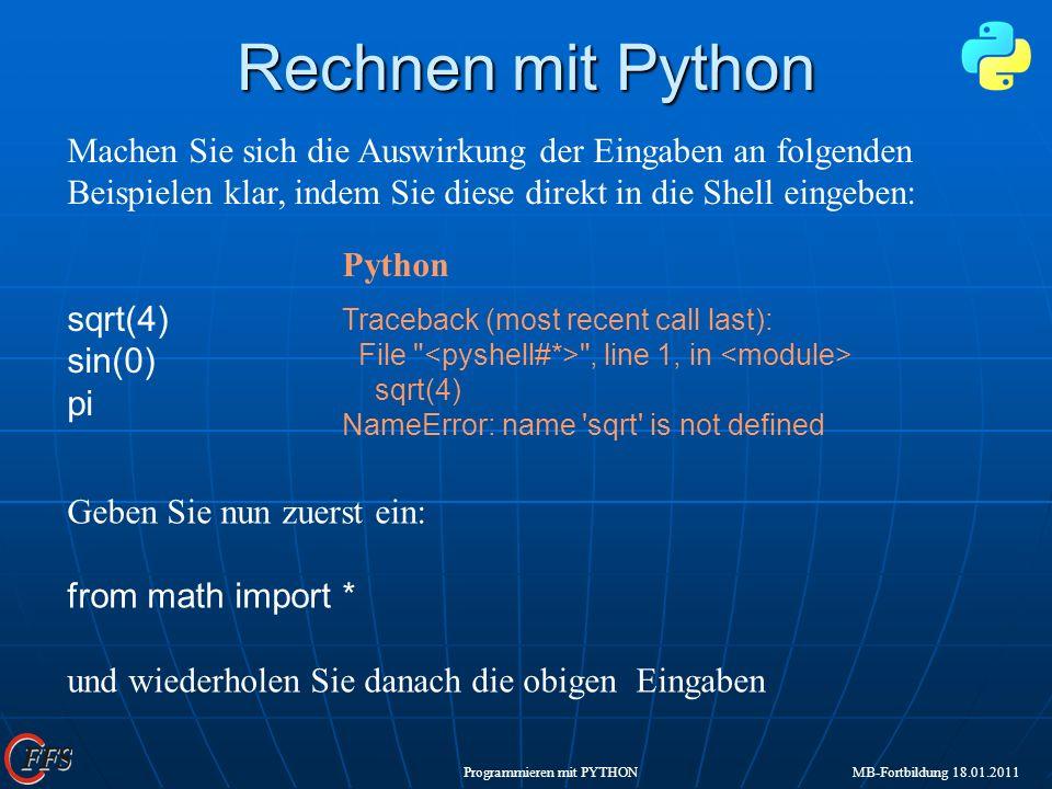 Rechnen mit Python Machen Sie sich die Auswirkung der Eingaben an folgenden Beispielen klar, indem Sie diese direkt in die Shell eingeben: