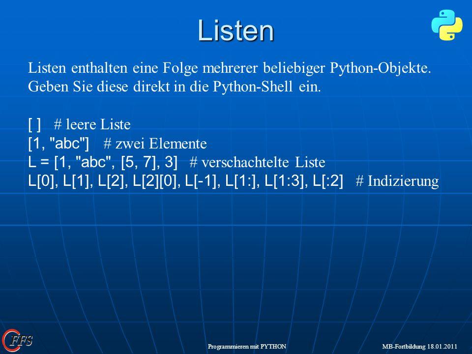 Listen Listen enthalten eine Folge mehrerer beliebiger Python-Objekte. Geben Sie diese direkt in die Python-Shell ein.