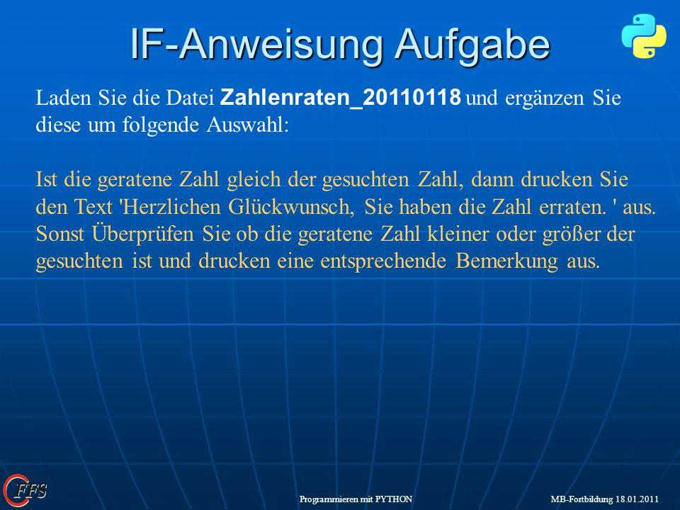 IF-Anweisung Aufgabe Laden Sie die Datei Zahlenraten_20110118 und ergänzen Sie diese um folgende Auswahl: