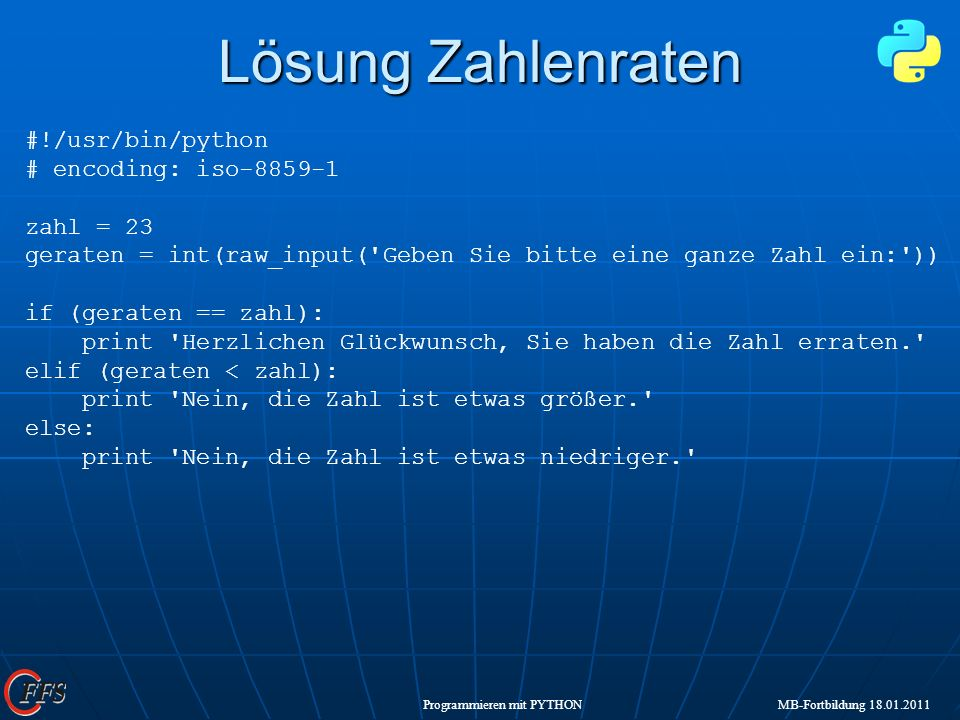 Lösung Zahlenraten #!/usr/bin/python # encoding: iso-8859-1 zahl = 23