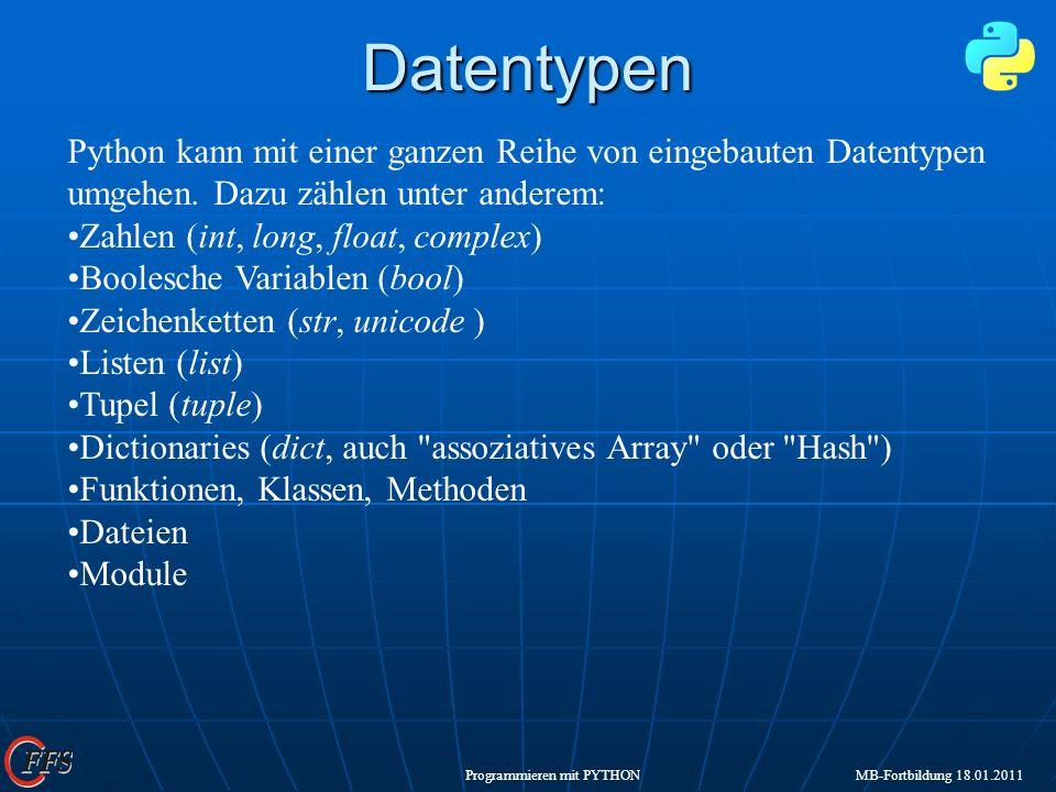 DatentypenPython kann mit einer ganzen Reihe von eingebauten Datentypen umgehen. Dazu zählen unter anderem: