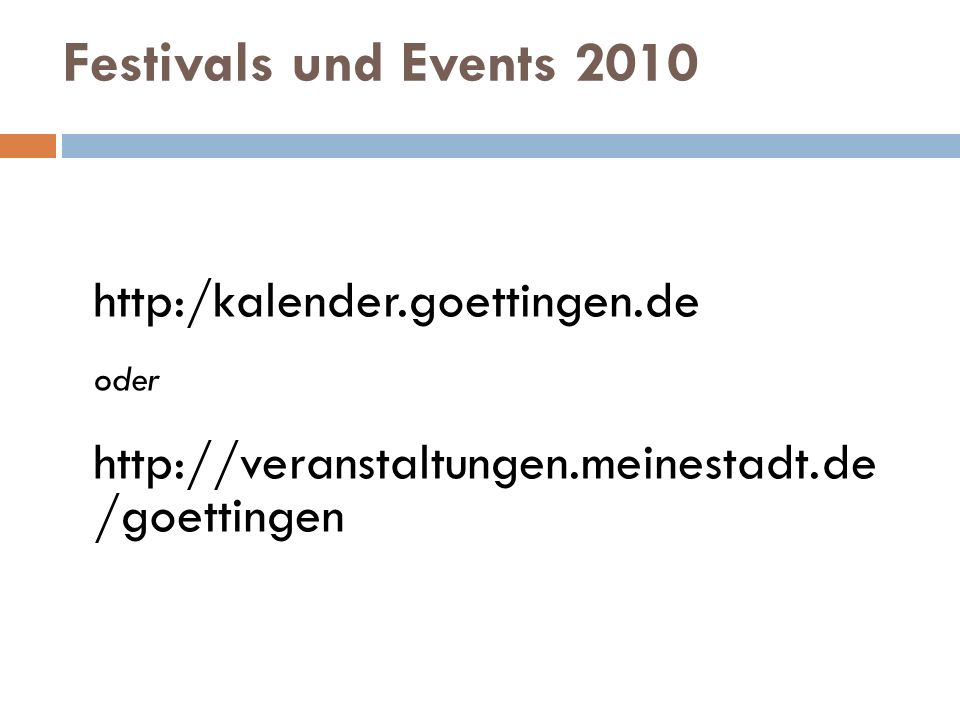 http:/kalender.goettingen.de http://veranstaltungen.meinestadt.de