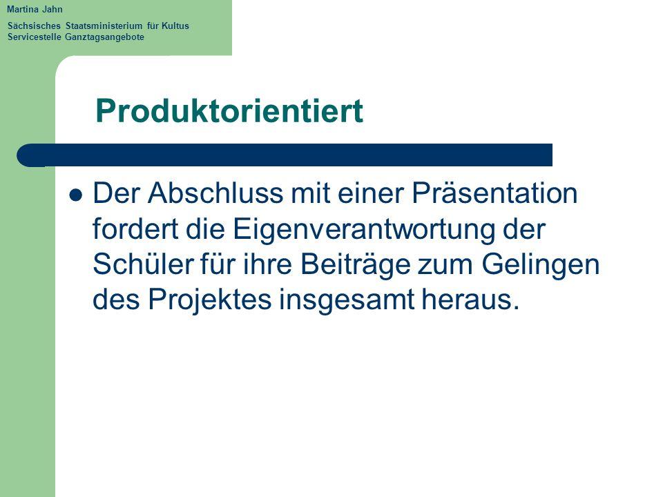 Martina Jahn Sächsisches Staatsministerium für Kultus Servicestelle Ganztagsangebote. Produktorientiert.