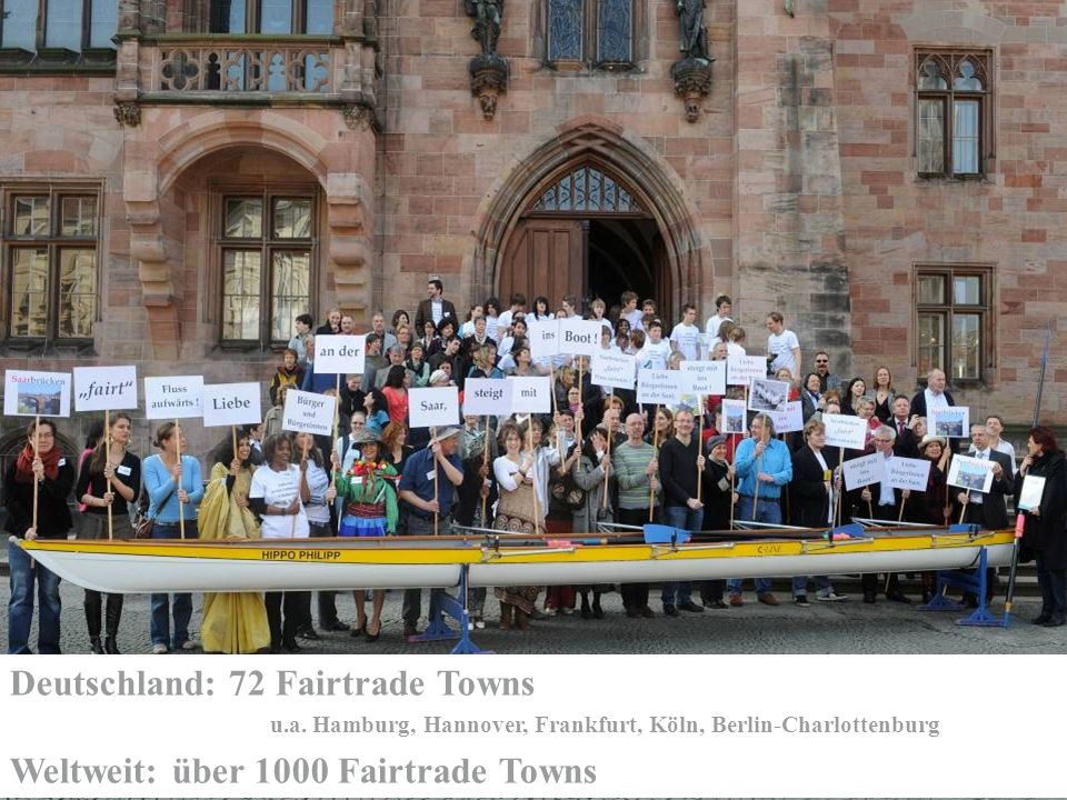 Deutschland: 72 Fairtrade Towns Weltweit: über 1000 Fairtrade Towns