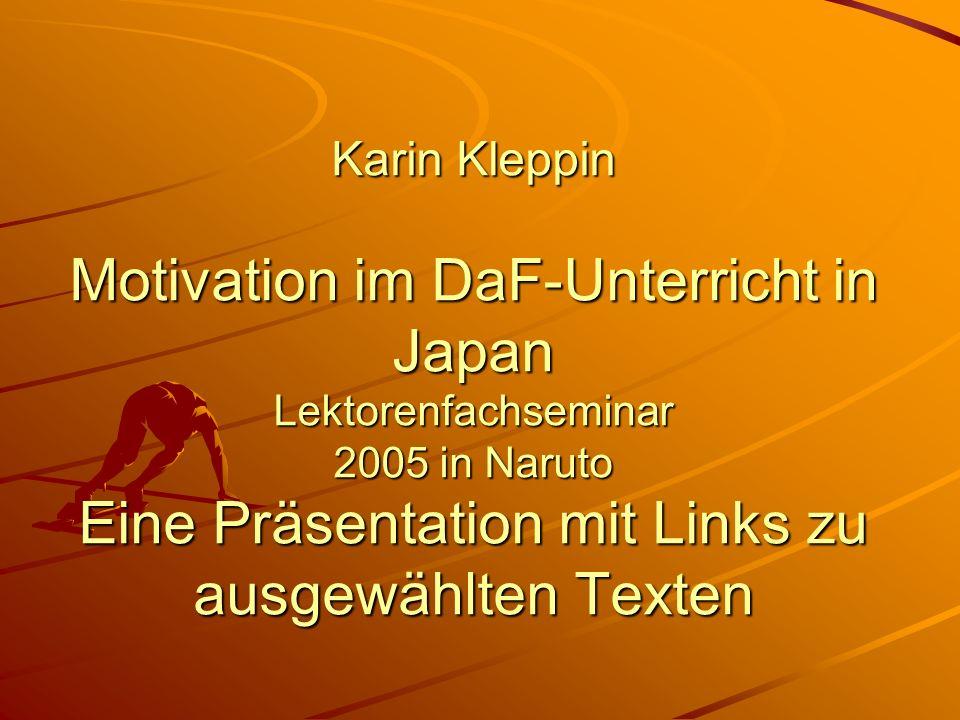 Karin Kleppin Motivation im DaF-Unterricht in Japan Lektorenfachseminar 2005 in Naruto Eine Präsentation mit Links zu ausgewählten Texten