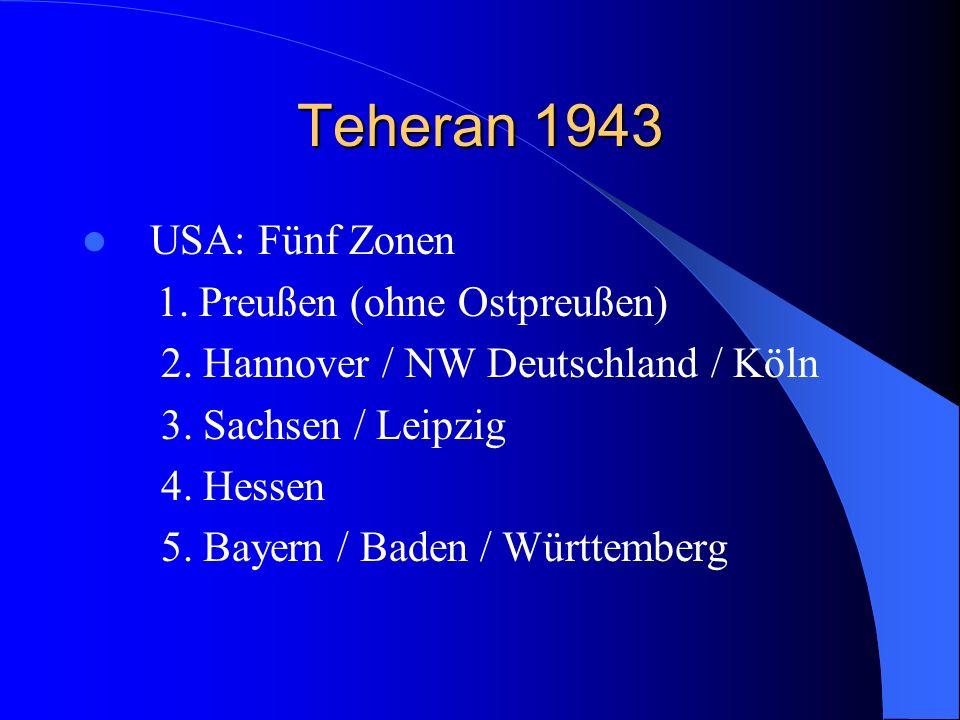 Teheran 1943 USA: Fünf Zonen 1. Preußen (ohne Ostpreußen)