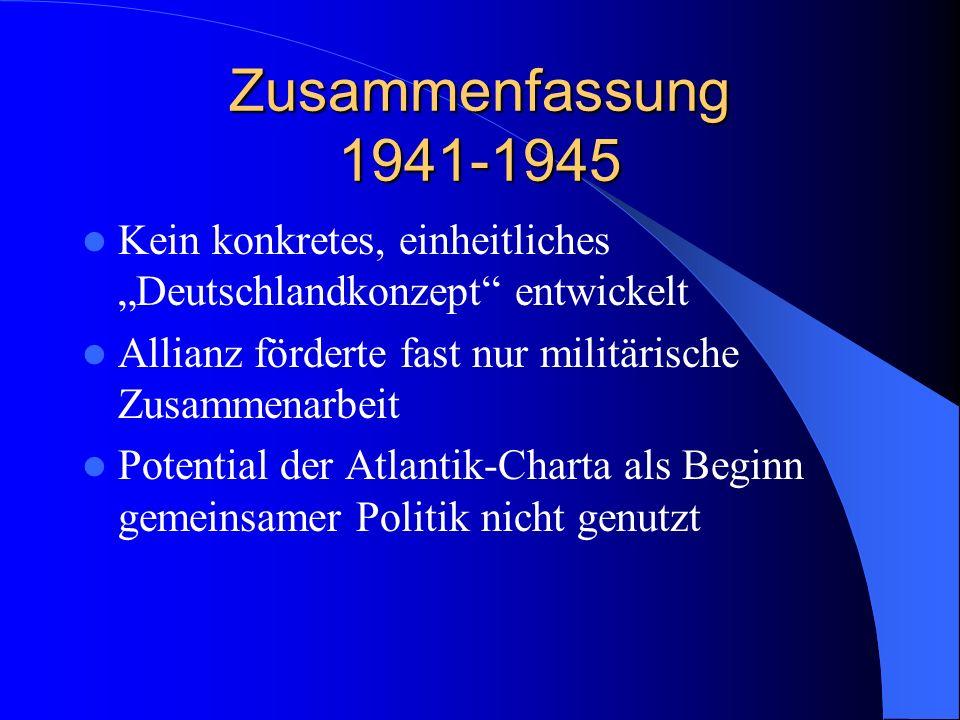 """Zusammenfassung 1941-1945Kein konkretes, einheitliches """"Deutschlandkonzept entwickelt."""