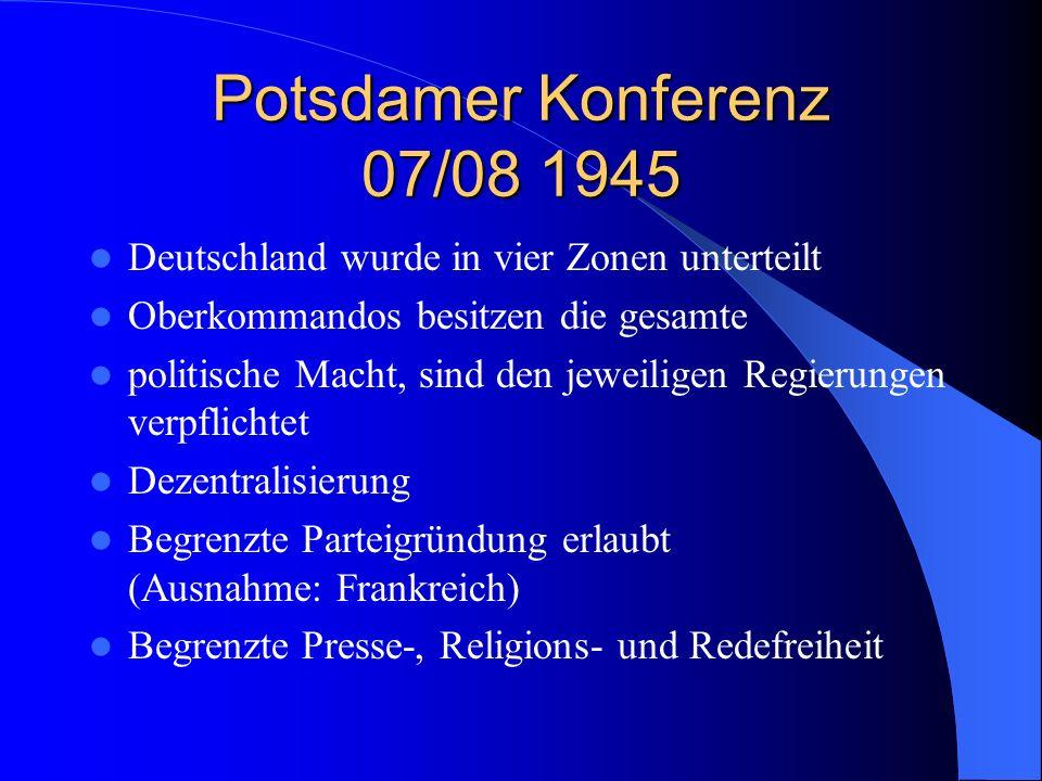 Potsdamer Konferenz 07/08 1945 Deutschland wurde in vier Zonen unterteilt. Oberkommandos besitzen die gesamte.