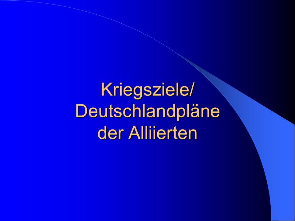 Kriegsziele/ Deutschlandpläne der Alliierten