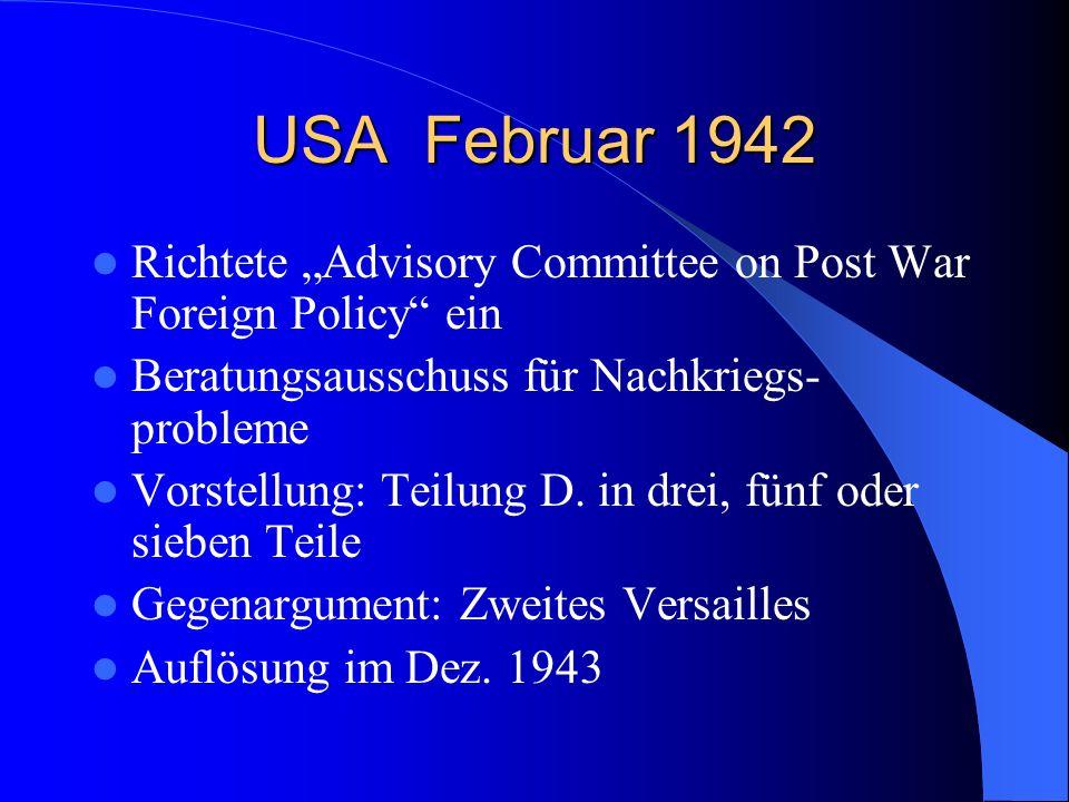 """USA Februar 1942Richtete """"Advisory Committee on Post War Foreign Policy ein. Beratungsausschuss für Nachkriegs- probleme."""