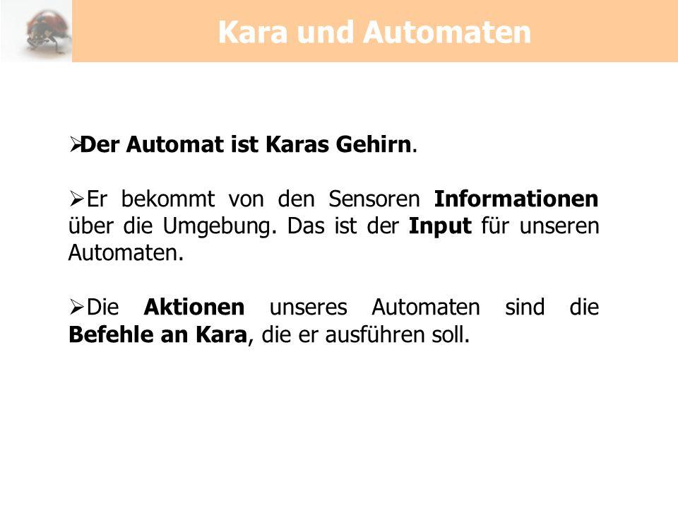 Kara und Automaten Der Automat ist Karas Gehirn.