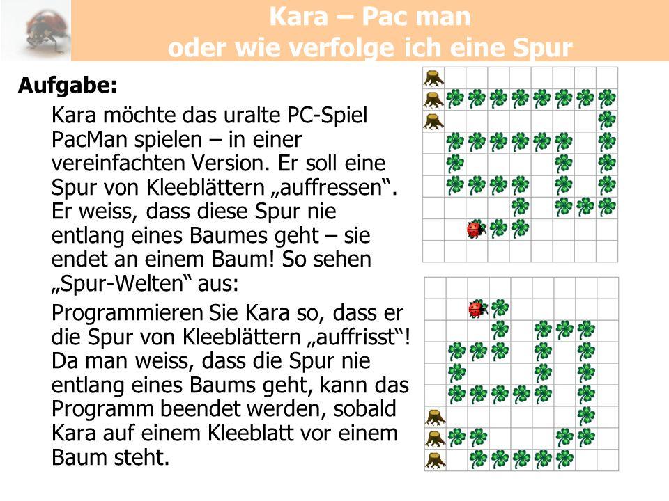 Kara – Pac man oder wie verfolge ich eine Spur