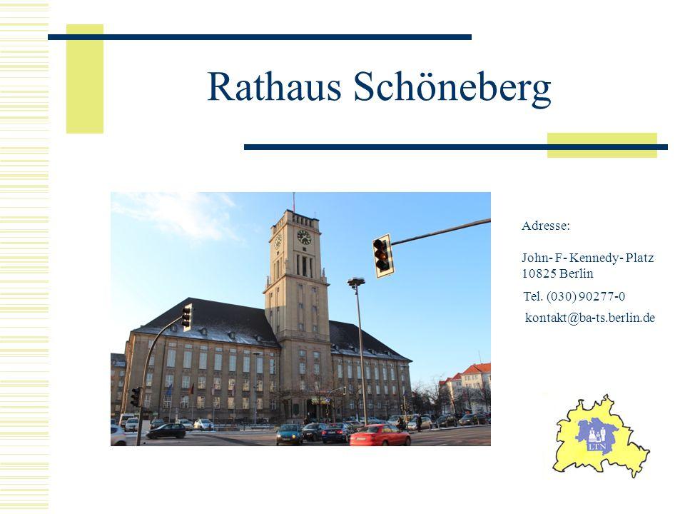 Rathaus Schöneberg Adresse: John- F- Kennedy- Platz 10825 Berlin