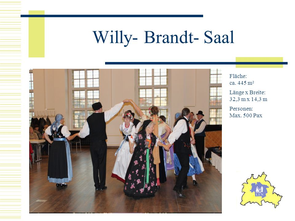 Willy- Brandt- Saal Fläche: ca. 445 m² Länge x Breite: 32,3 m x 14,3 m