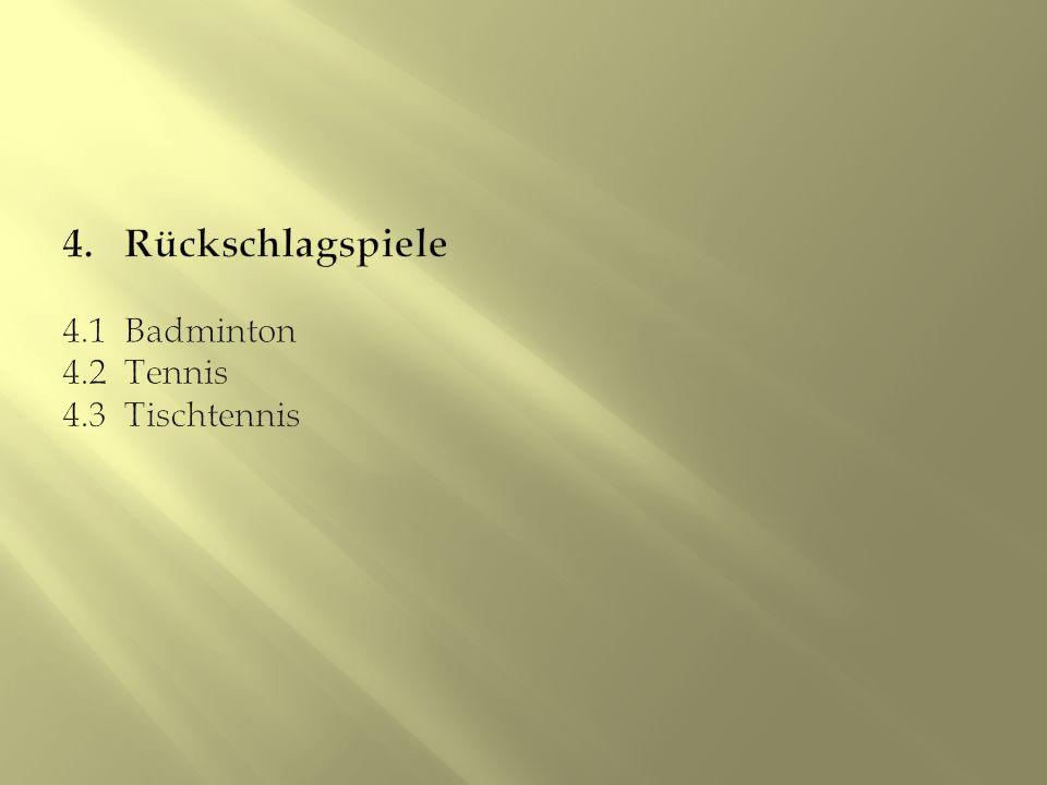 4. Rückschlagspiele 4.1 Badminton 4.2 Tennis 4.3 Tischtennis