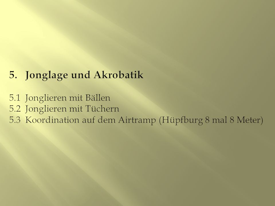 5. Jonglage und Akrobatik 5. 1 Jonglieren mit Bällen 5