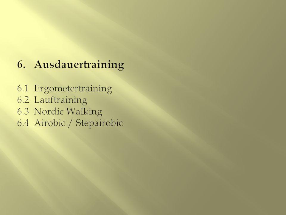 6. Ausdauertraining 6. 1 Ergometertraining 6. 2 Lauftraining 6