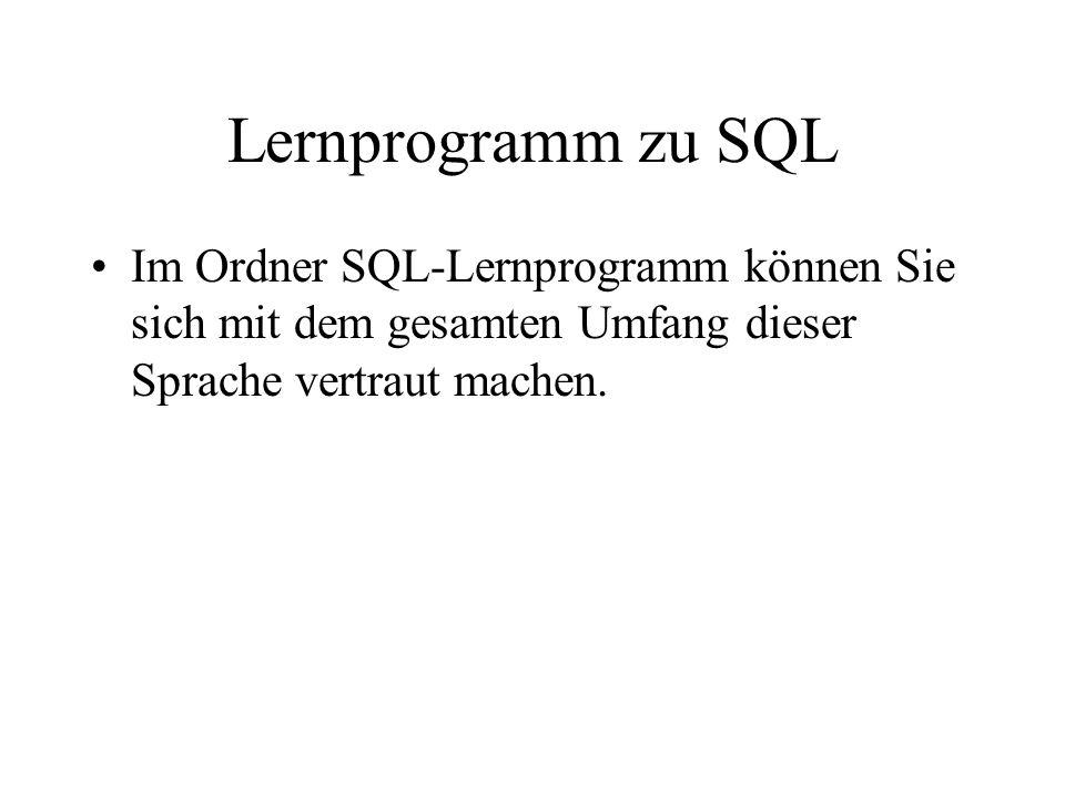 Lernprogramm zu SQLIm Ordner SQL-Lernprogramm können Sie sich mit dem gesamten Umfang dieser Sprache vertraut machen.