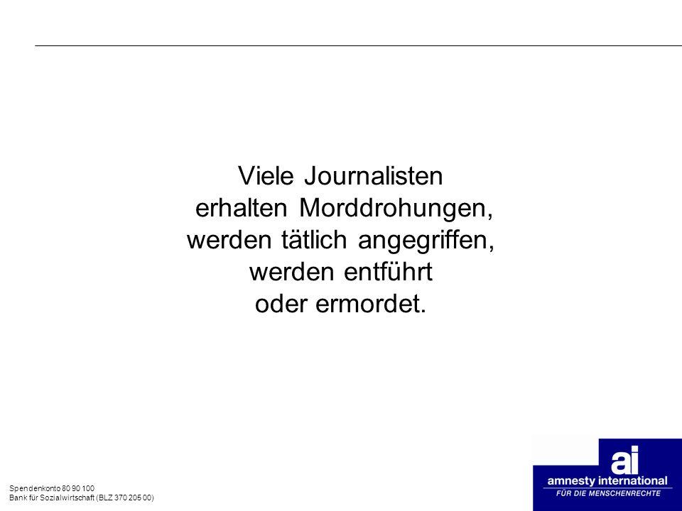 Viele Journalisten erhalten Morddrohungen, werden tätlich angegriffen, werden entführt oder ermordet.