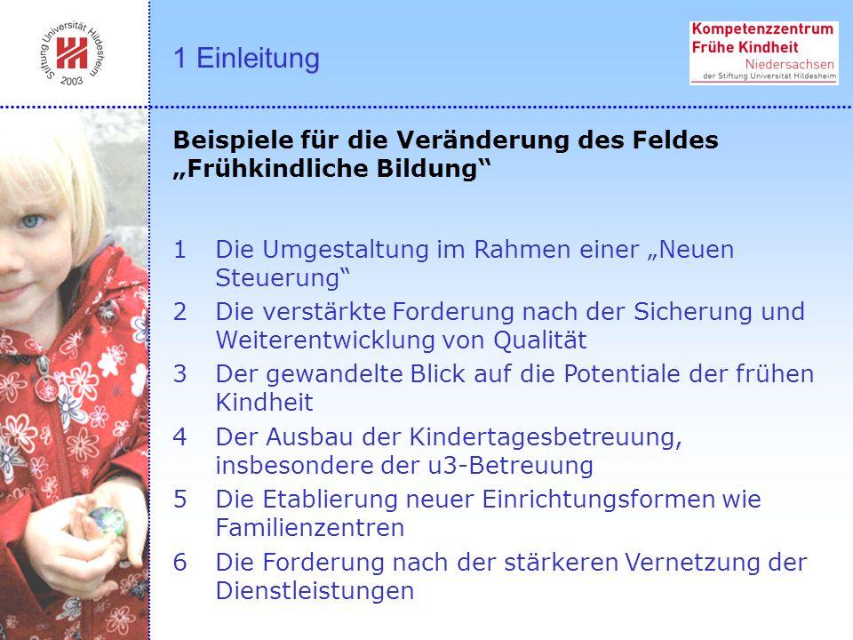 """1 Einleitung Beispiele für die Veränderung des Feldes """"Frühkindliche Bildung Die Umgestaltung im Rahmen einer """"Neuen Steuerung"""