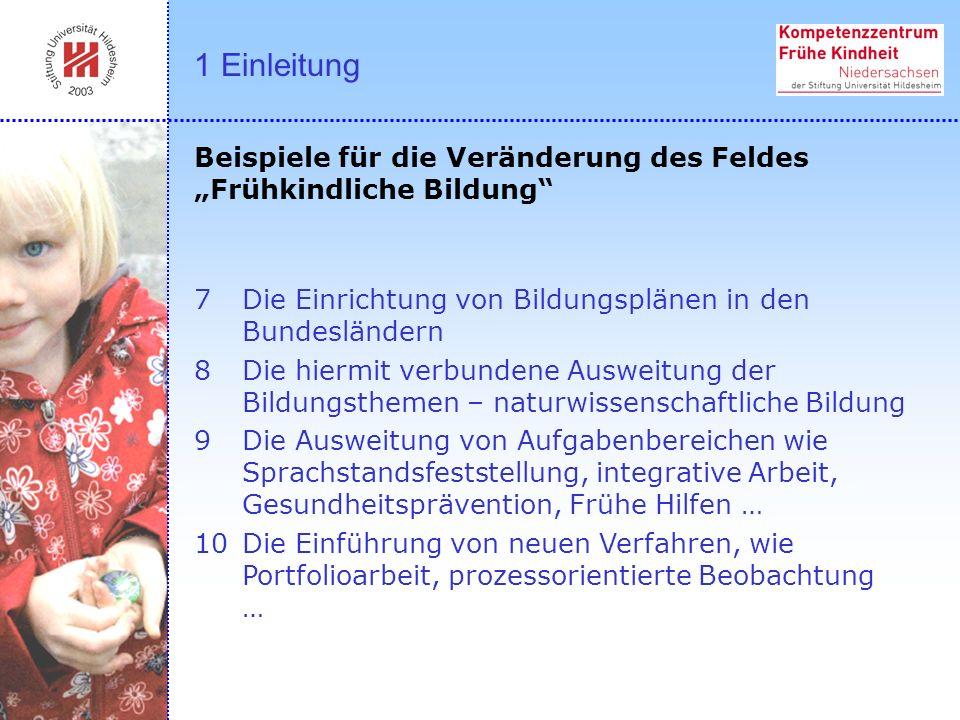 """1 Einleitung Beispiele für die Veränderung des Feldes """"Frühkindliche Bildung Die Einrichtung von Bildungsplänen in den Bundesländern."""
