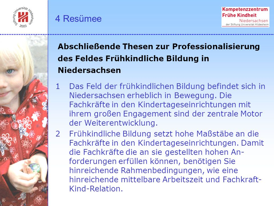 4 Resümee Abschließende Thesen zur Professionalisierung des Feldes Frühkindliche Bildung in Niedersachsen.